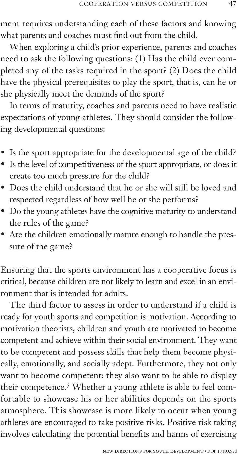 (2) Does the child have the physical prerequisites to play the sport, that is, can he or she physically meet the demands of the sport?