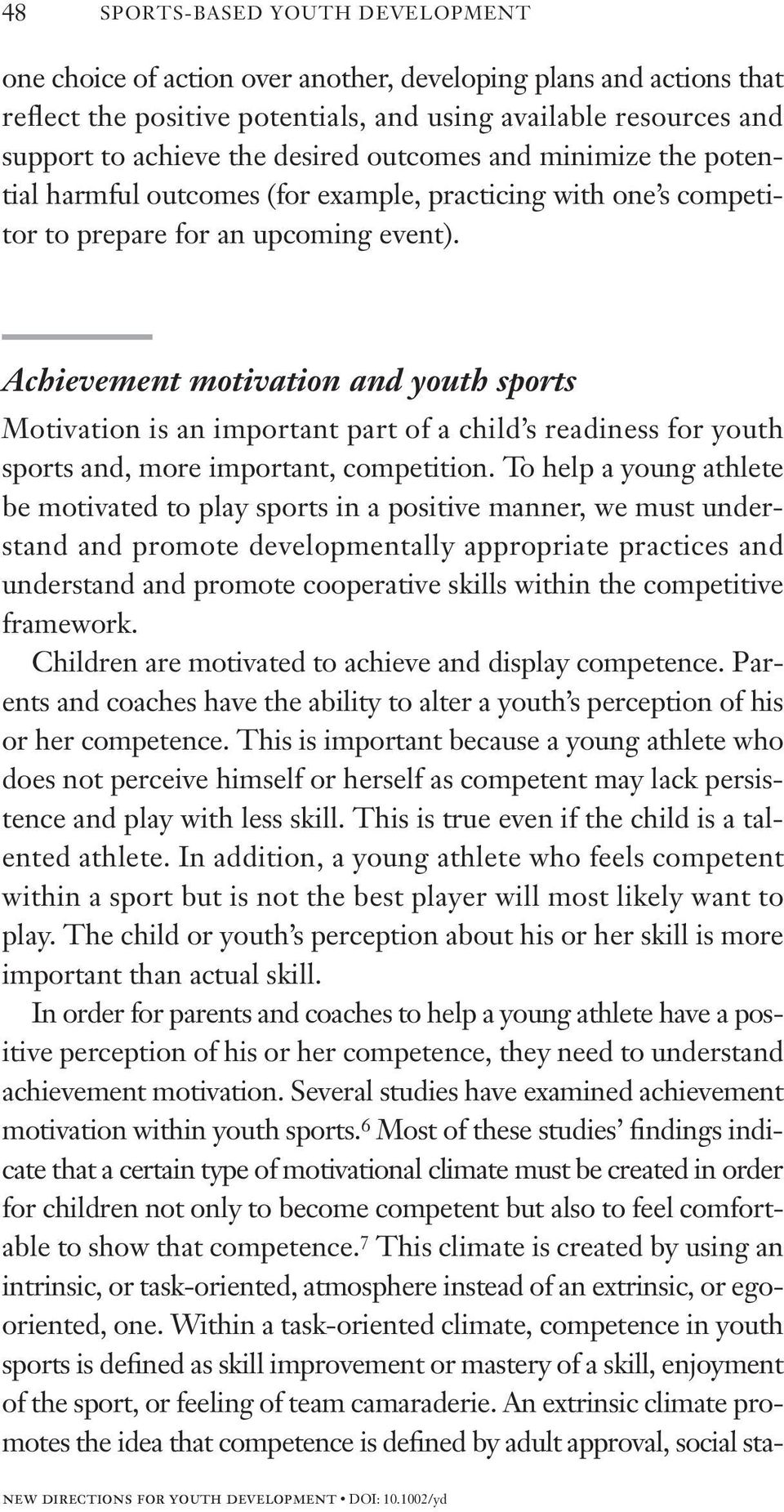 Achievement motivation and youth sports Motivation is an important part of a child s readiness for youth sports and, more important, competition.