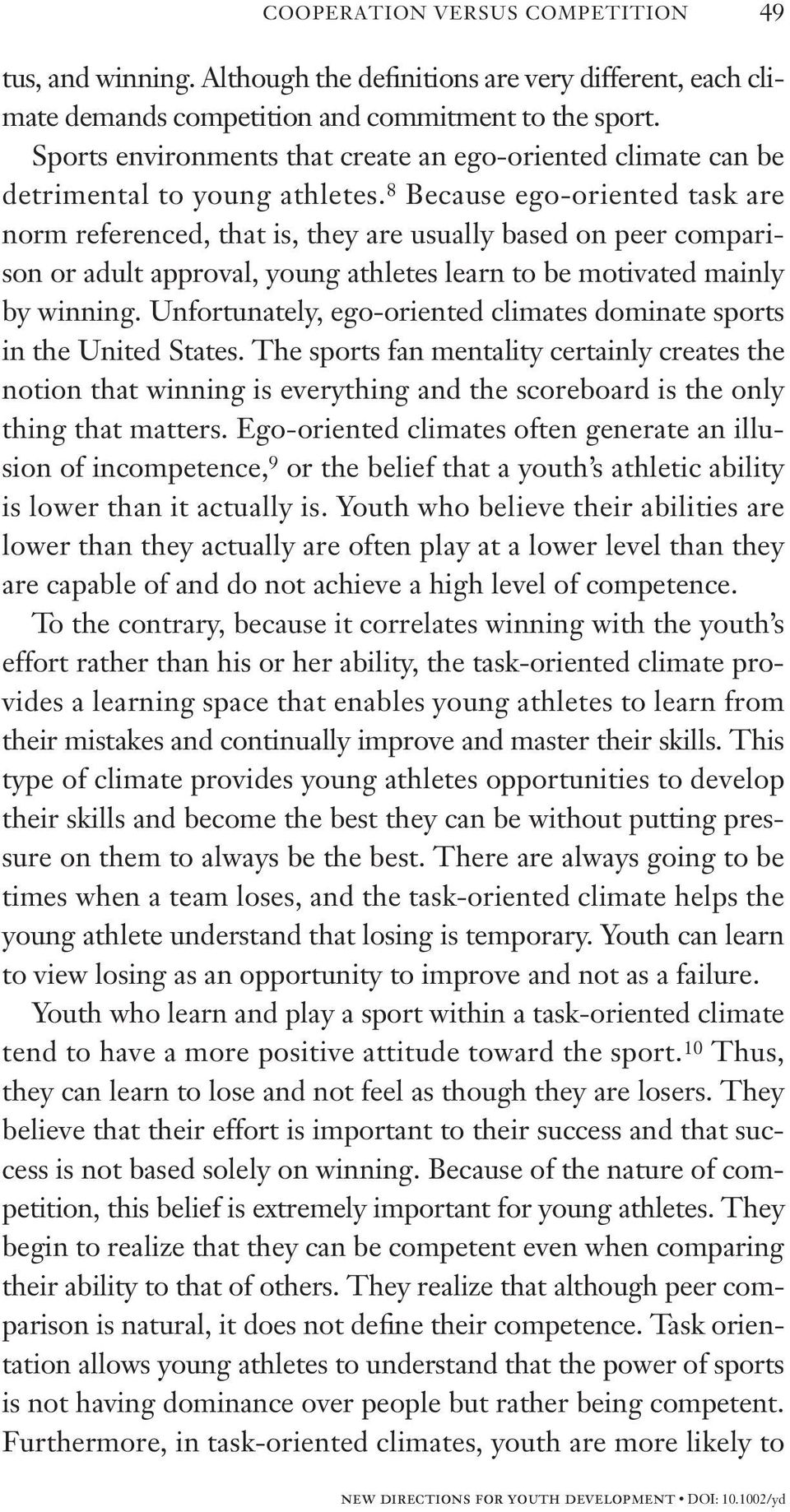 8 Because ego-oriented task are norm referenced, that is, they are usually based on peer comparison or adult approval, young athletes learn to be motivated mainly by winning.