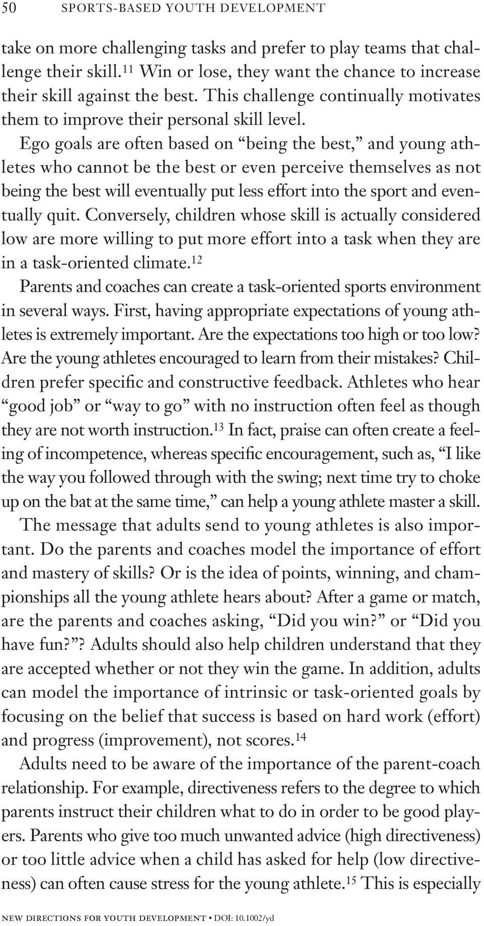 Ego goals are often based on being the best, and young athletes who cannot be the best or even perceive themselves as not being the best will eventually put less effort into the sport and eventually