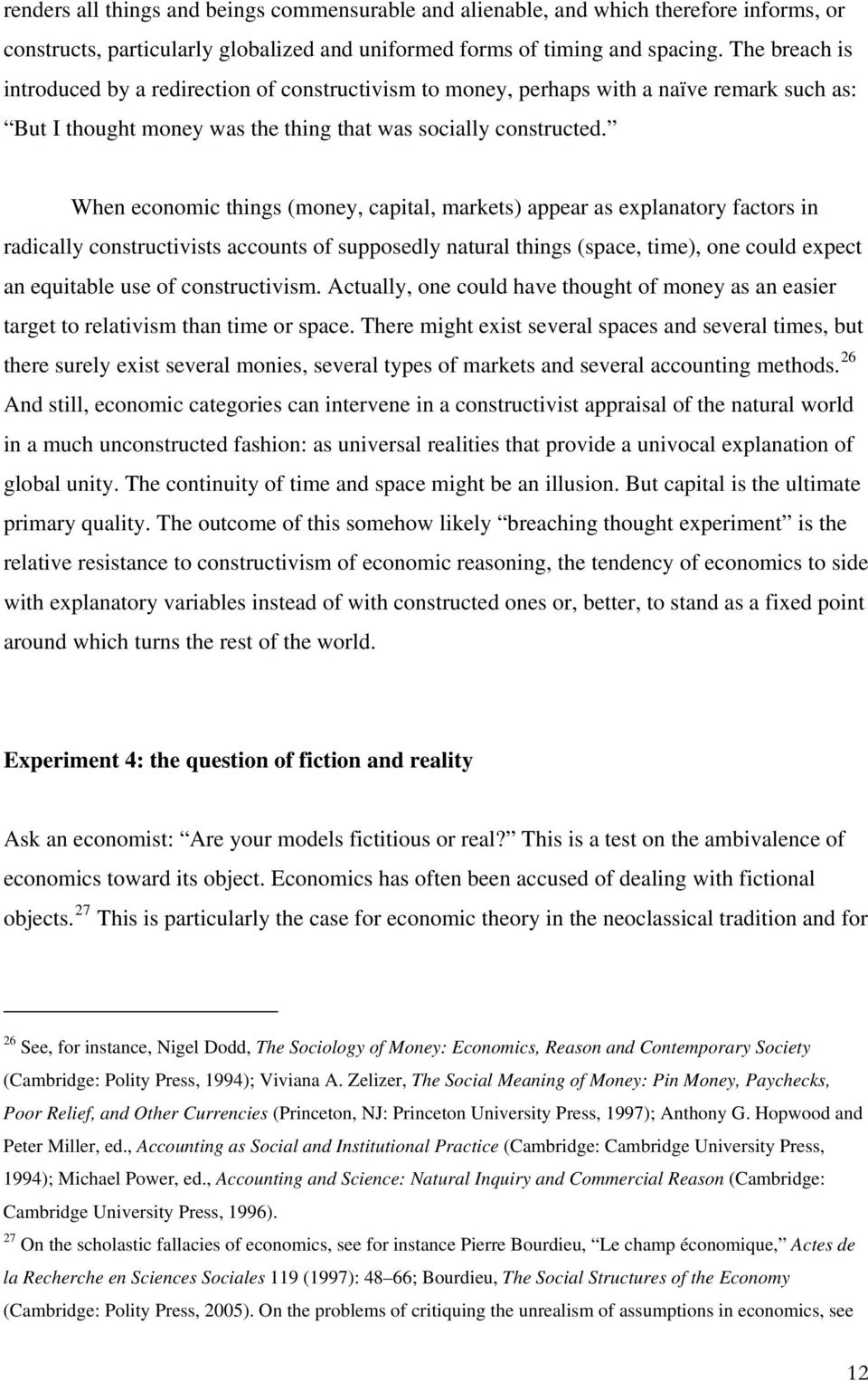 When economic things (money, capital, markets) appear as explanatory factors in radically constructivists accounts of supposedly natural things (space, time), one could expect an equitable use of