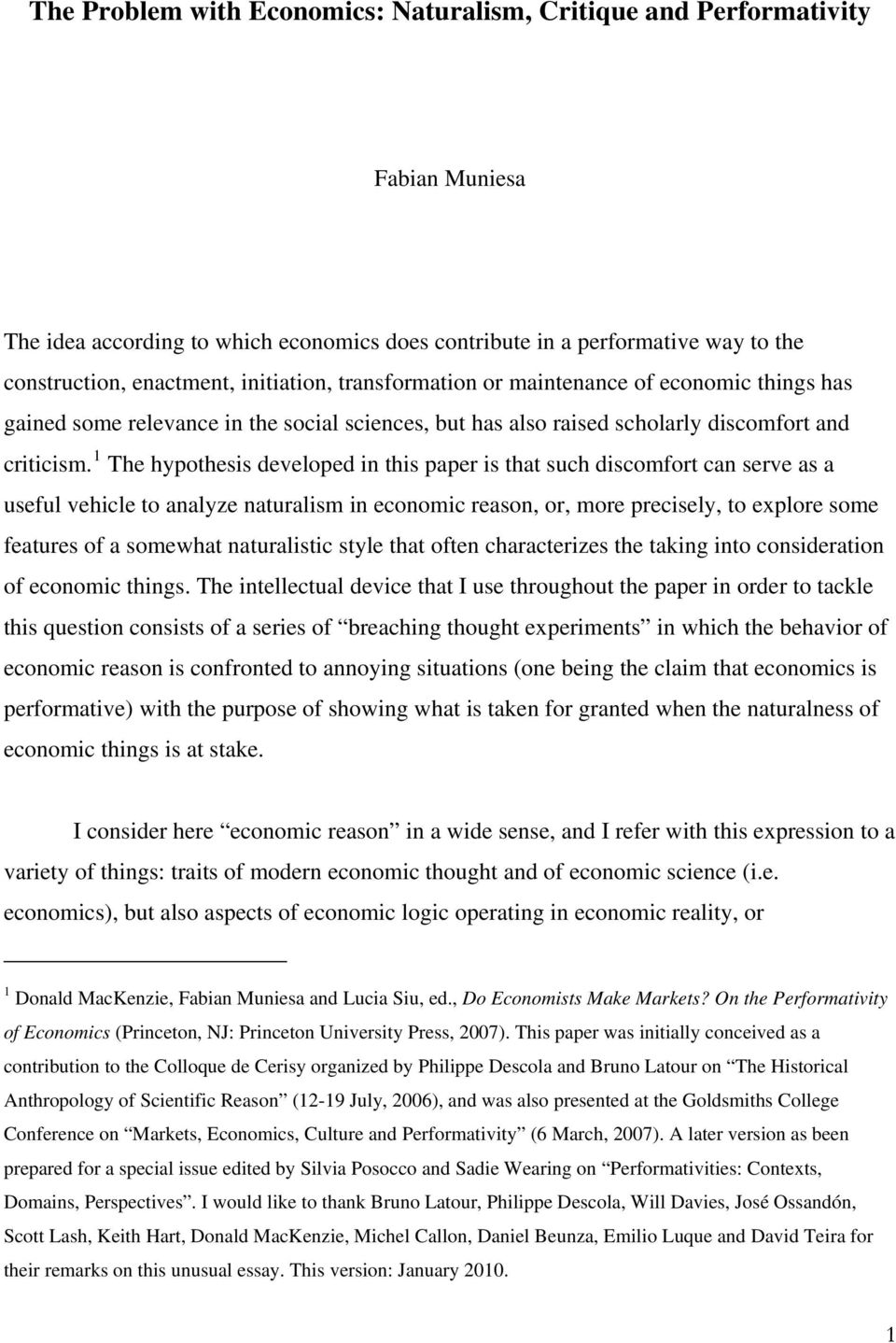1 The hypothesis developed in this paper is that such discomfort can serve as a useful vehicle to analyze naturalism in economic reason, or, more precisely, to explore some features of a somewhat