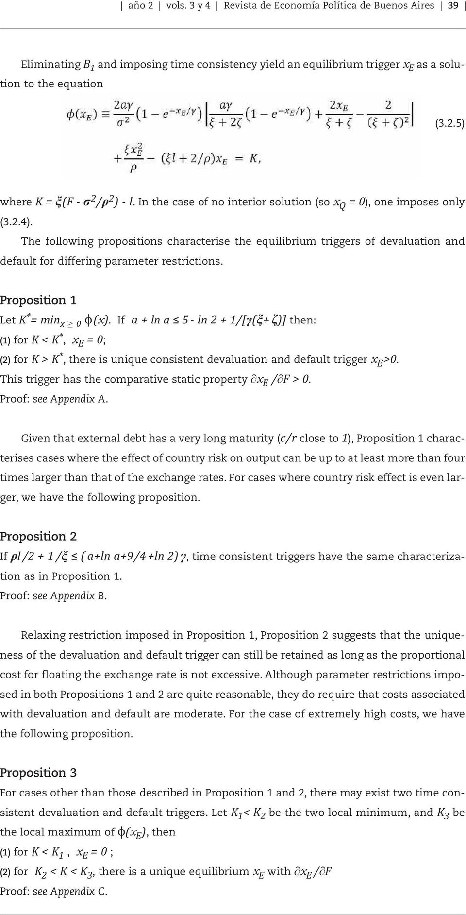 The following propositions characterise the equilibrium triggers of devaluation and default for differing parameter restrictions. Proposition 1 Let K * = min x 0 φ (x).