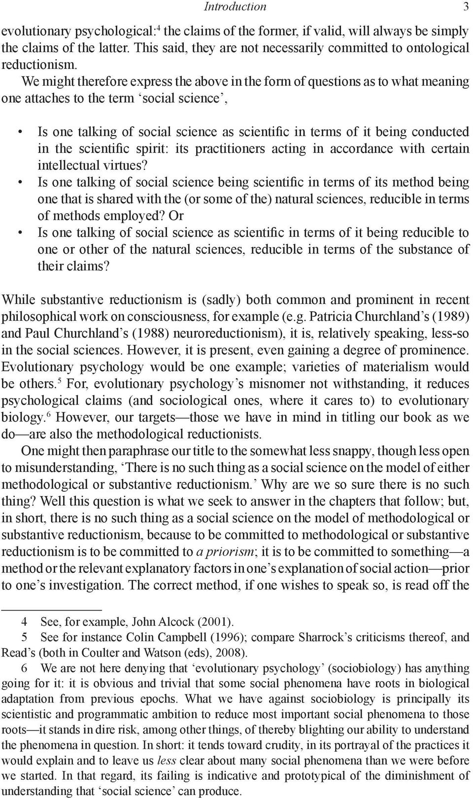 We might therefore express the above in the form of questions as to what meaning one attaches to the term social science, Is one talking of social science as scientific in terms of it being conducted