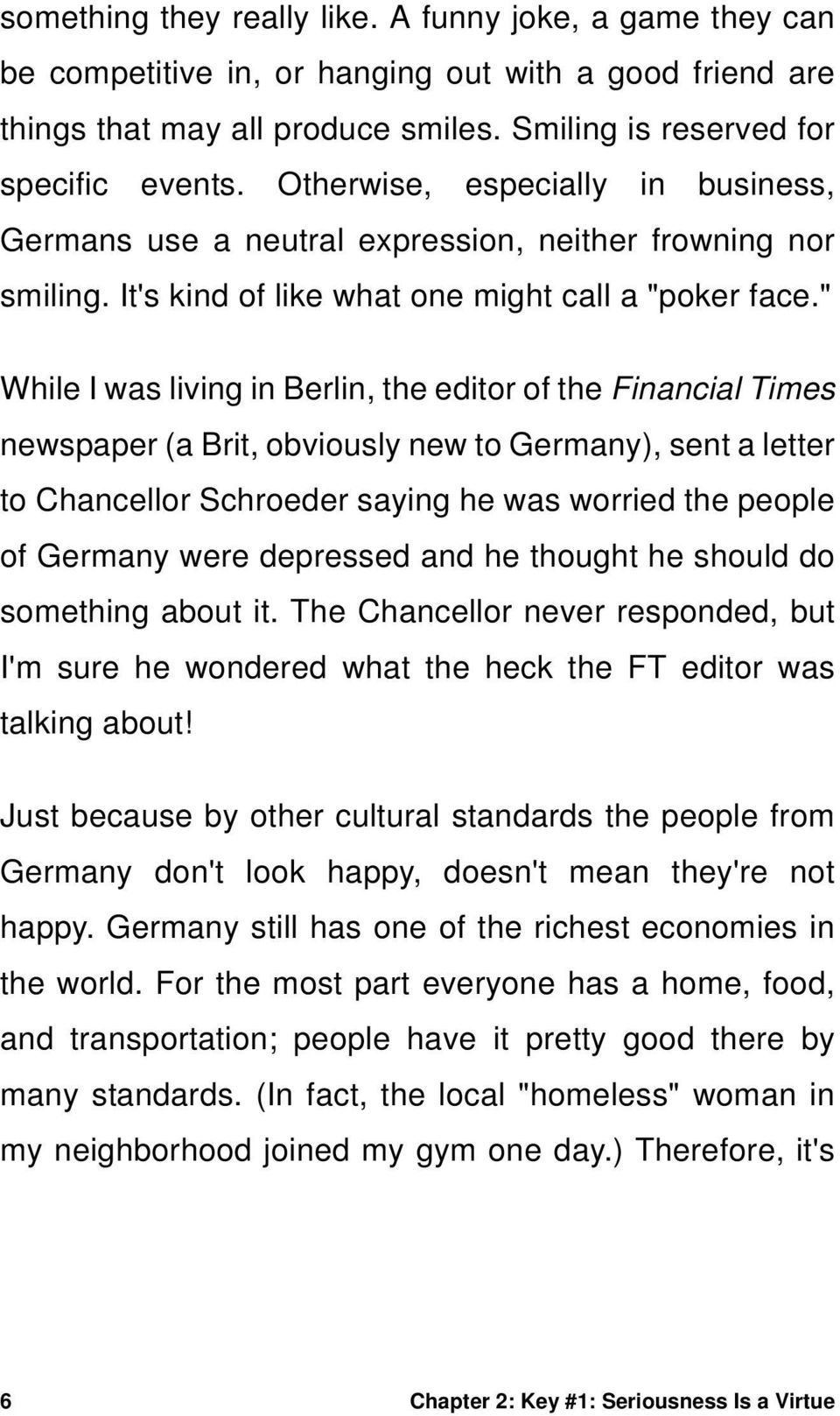 """ While I was living in Berlin, the editor of the Financial Times newspaper (a Brit, obviously new to Germany), sent a letter to Chancellor Schroeder saying he was worried the people of Germany were"