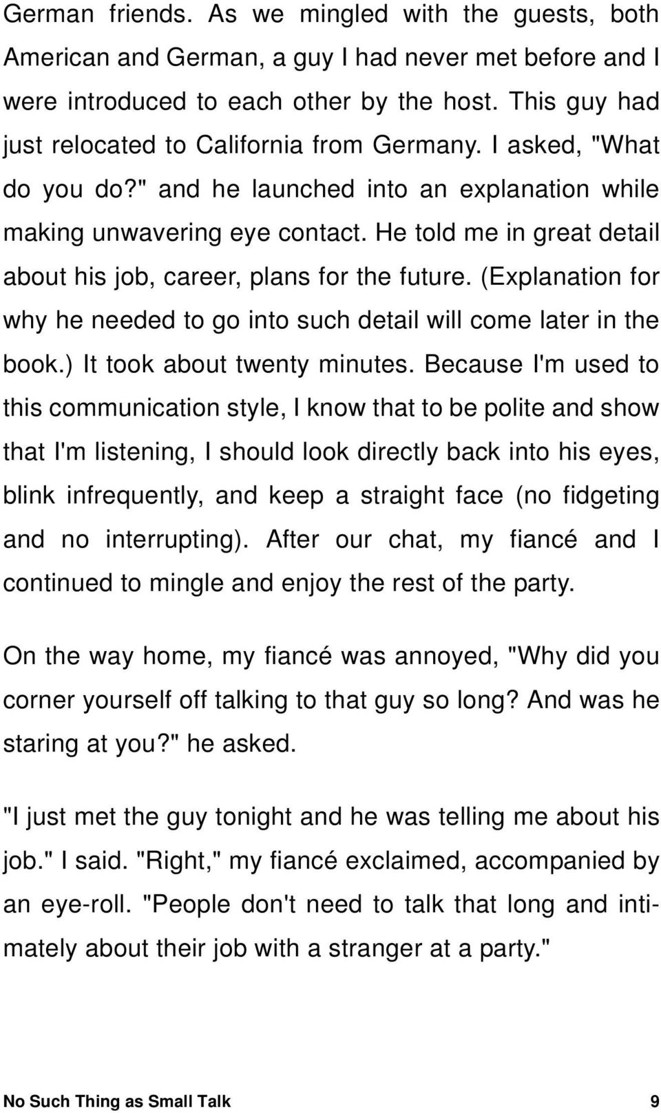 He told me in great detail about his job, career, plans for the future. (Explanation for why he needed to go into such detail will come later in the book.) It took about twenty minutes.