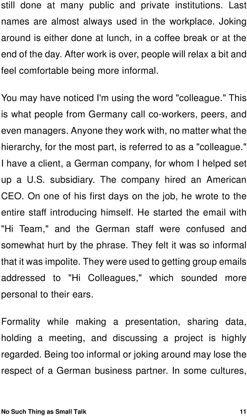 """ This is what people from Germany call co-workers, peers, and even managers. Anyone they work with, no matter what the hierarchy, for the most part, is referred to as a ""colleague."