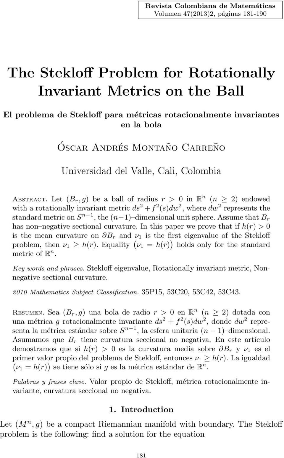 Let (B r, g be a ball o radius r > 0 in R n (n 2 endowed with a rotationally invariant metric ds 2 + 2 (sdw 2, where dw 2 represents the standard metric on S n, the (n dimensional unit sphere.