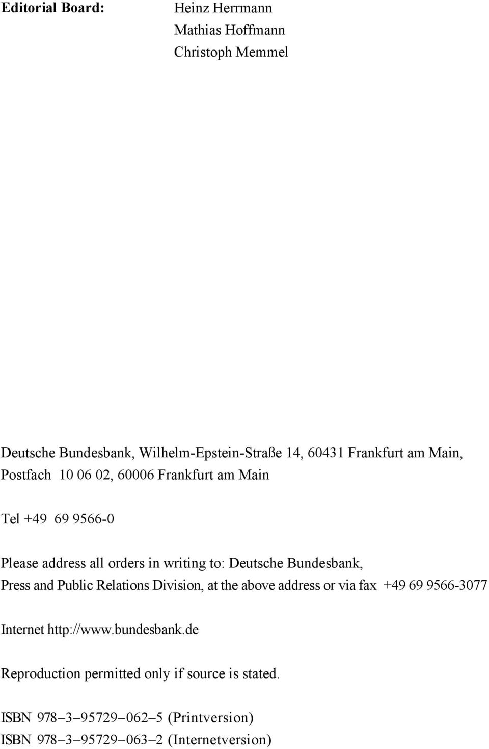 Deutsche Bundesbank, Press and Public Relations Division, at the above address or via fax +49 69 9566-3077 Internet http://www.