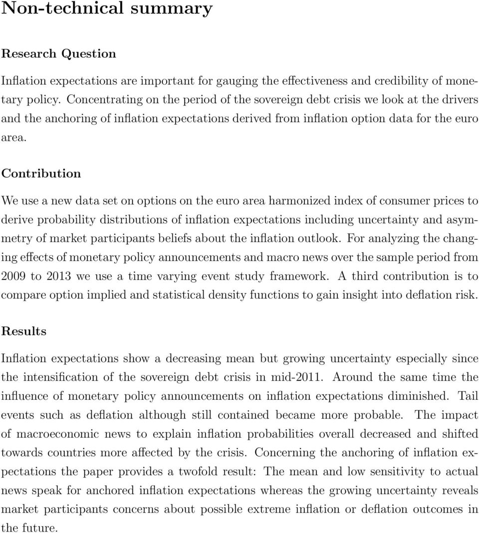 Contribution We use a new data set on options on the euro area harmonized index of consumer prices to derive probability distributions of inflation expectations including uncertainty and asymmetry of