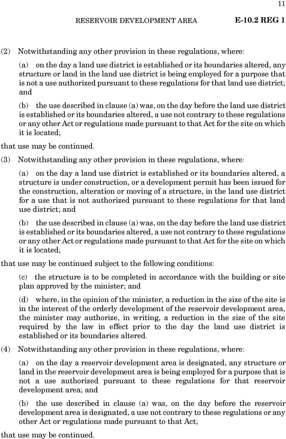 district is established or its boundaries altered, a use not contrary to these regulations or any other Act or regulations made pursuant to that Act for the site on which it is located; that use may