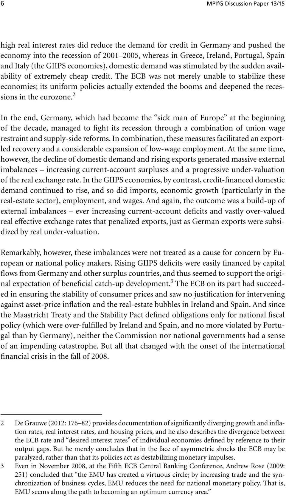 The ECB was not merely unable to stabilize these economies; its uniform policies actually extended the booms and deepened the recessions in the eurozone.