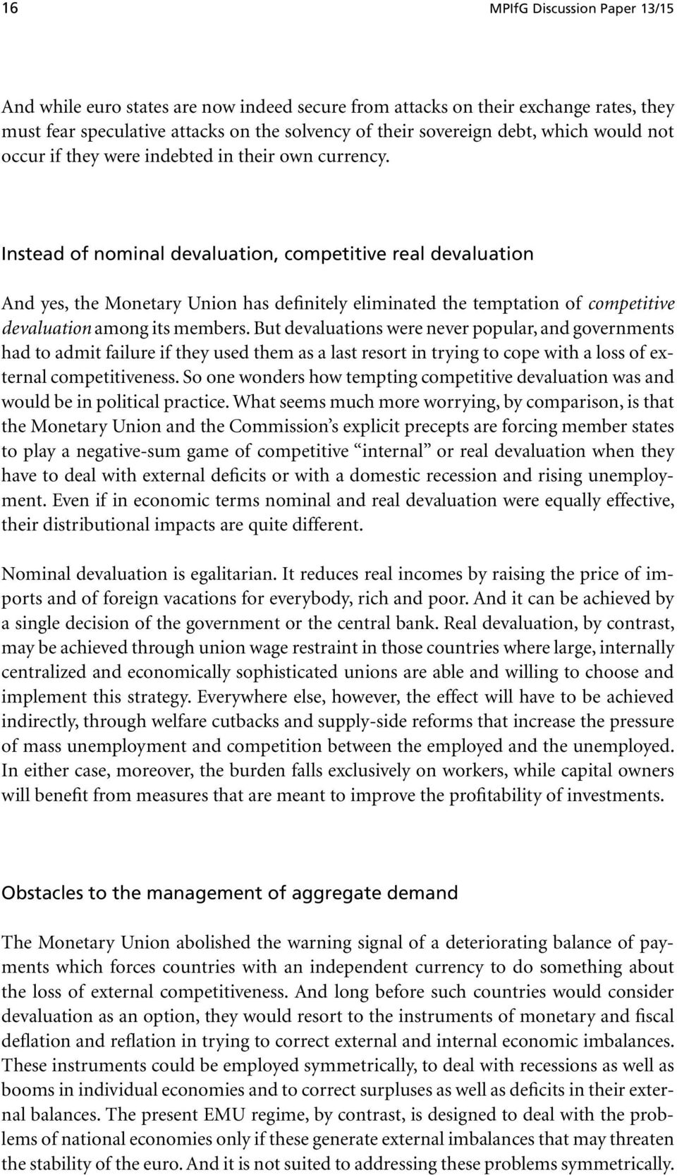 Instead of nominal devaluation, competitive real devaluation And yes, the Monetary Union has definitely eliminated the temptation of competitive devaluation among its members.