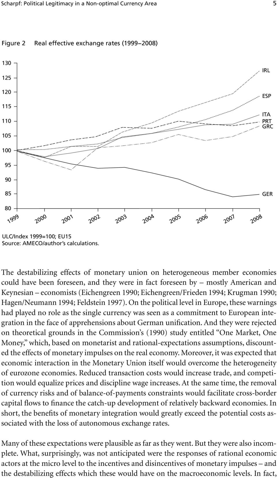 The destabilizing effects of monetary union on heterogeneous member economies could have been foreseen, and they were in fact foreseen by mostly American and Keynesian economists (Eichengreen 1990;