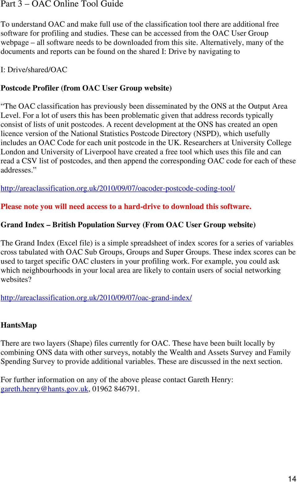 Alternatively, many of the documents and reports can be found on the shared I: Drive by navigating to I: Drive/shared/OAC Postcode Profiler (from OAC User Group website) The OAC classification has
