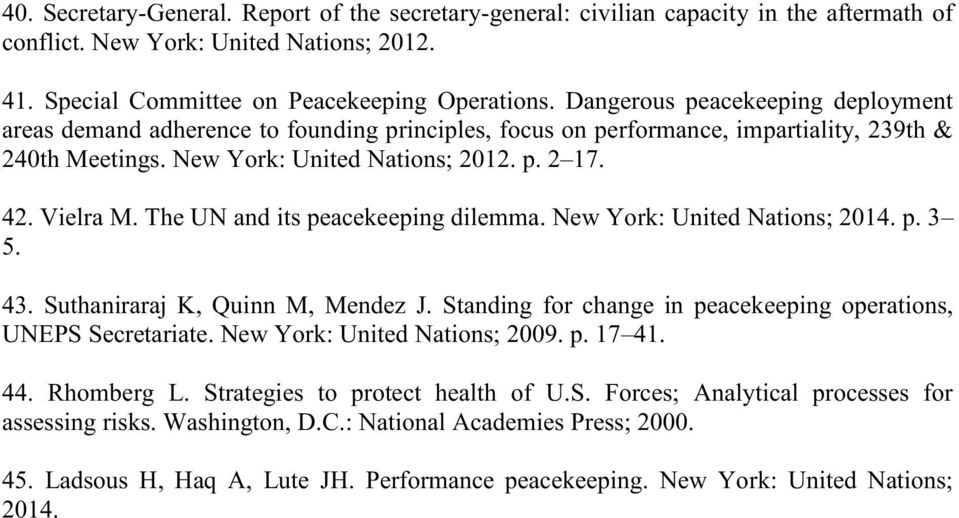 The UN and its peacekeeping dilemma. New York: United Nations; 2014. p. 3 5. 43. Suthaniraraj K, Quinn M, Mendez J. Standing for change in peacekeeping operations, UNEPS Secretariate.