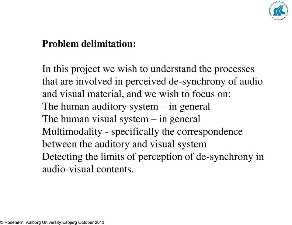 system in general The human visual system in general Multimodality - specifically the correspondence