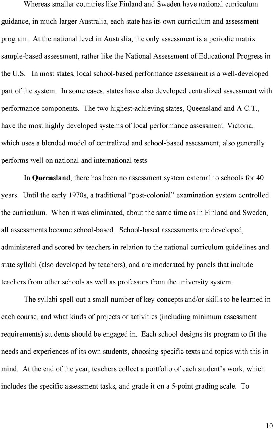 In most states, local school-based performance assessment is a well-developed part of the system. In some cases, states have also developed centralized assessment with performance components.