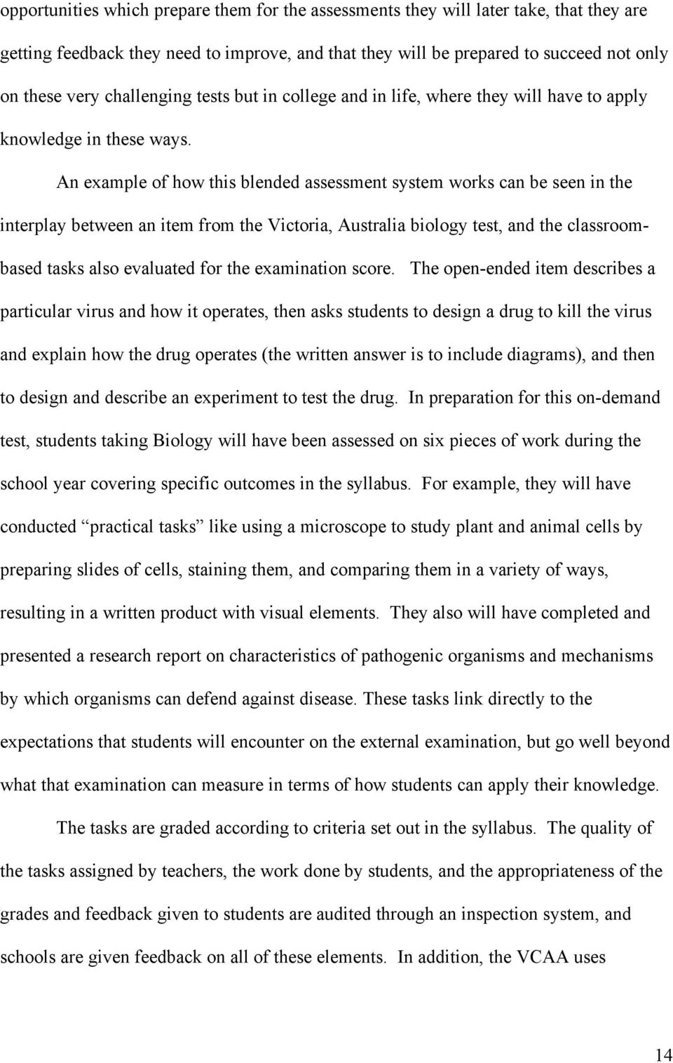 An example of how this blended assessment system works can be seen in the interplay between an item from the Victoria, Australia biology test, and the classroombased tasks also evaluated for the