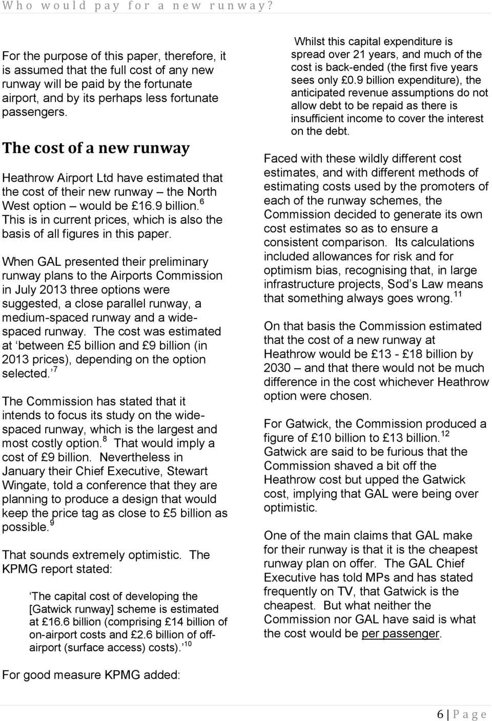 The cost of a new runway Heathrow Airport Ltd have estimated that the cost of their new runway the North West option would be 16.9 billion.