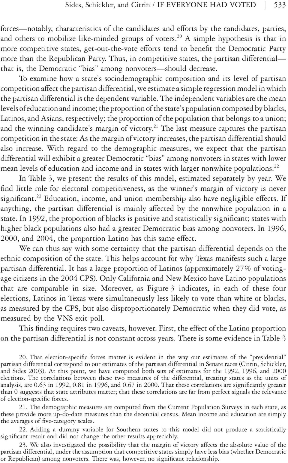 Thus, in competitive states, the partisan differential that is, the Democratic bias among nonvoters should decrease.