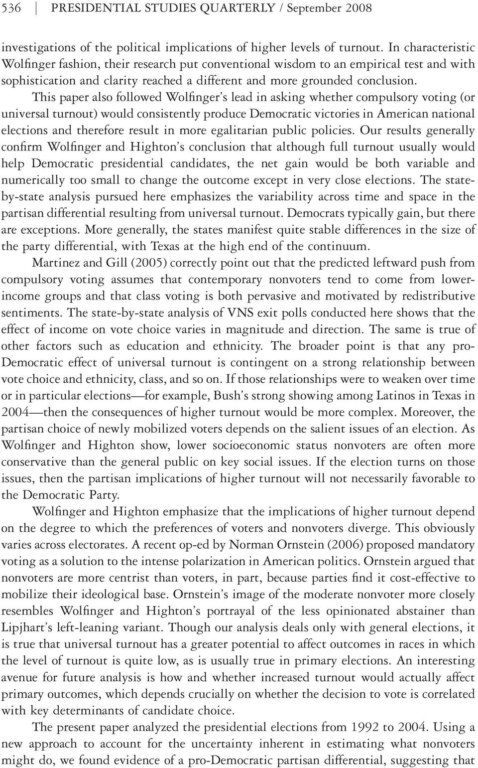 This paper also followed Wolfinger s lead in asking whether compulsory voting (or universal turnout) would consistently produce Democratic victories in American national elections and therefore