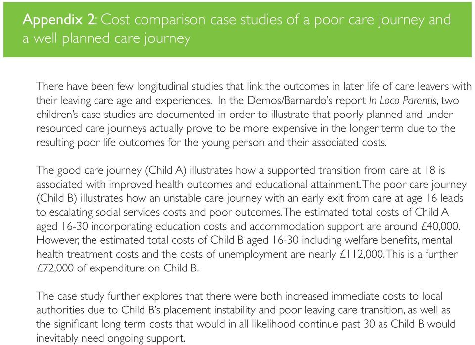 In the Demos/Barnardo s report In Loco Parentis, two children s case studies are documented in order to illustrate that poorly planned and under resourced care journeys actually prove to be more