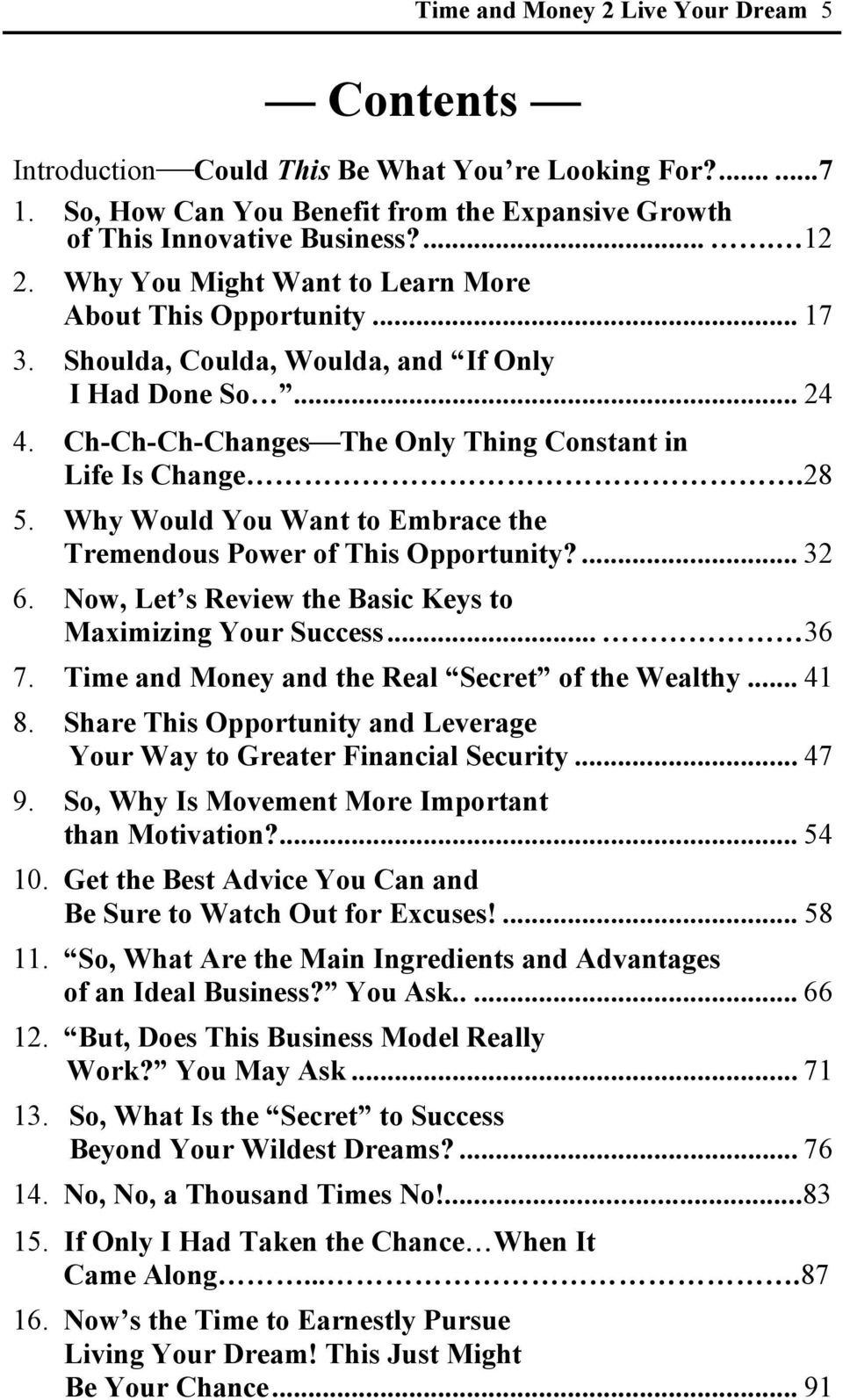 Why Would You Want to Embrace the Tremendous Power of This Opportunity?... 32 6. Now, Let s Review the Basic Keys to Maximizing Your Success... 36 7. Time and Money and the Real Secret of the Wealthy.