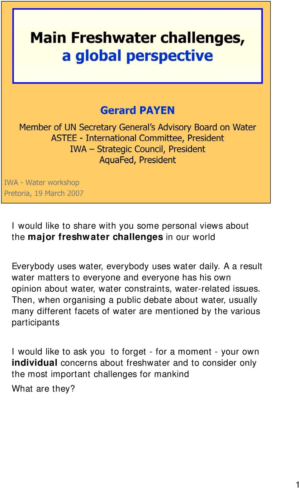 Then, when organising i a public debate about water, usually many different facets of water are mentioned by the various participants I would like