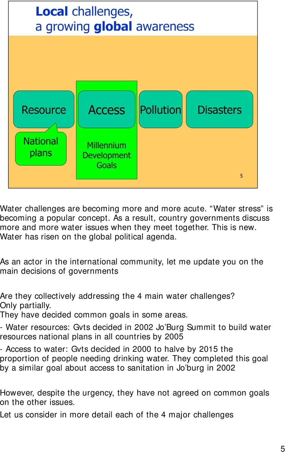 As an actor in the international community, let me update you on the main decisions of governments Are they collectively addressing the 4 main water challenges? Only partially.