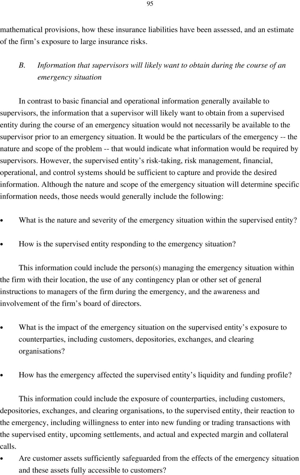 information that a supervisor will likely want to obtain from a supervised entity during the course of an emergency situation would not necessarily be available to the supervisor prior to an