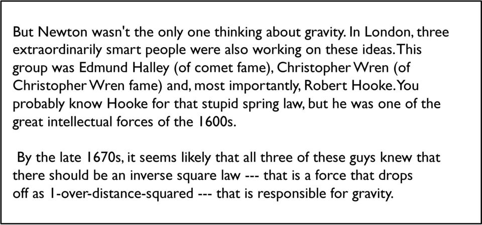 You probably know Hooke for that stupid spring law, but he was one of the great intellectual forces of the 1600s.