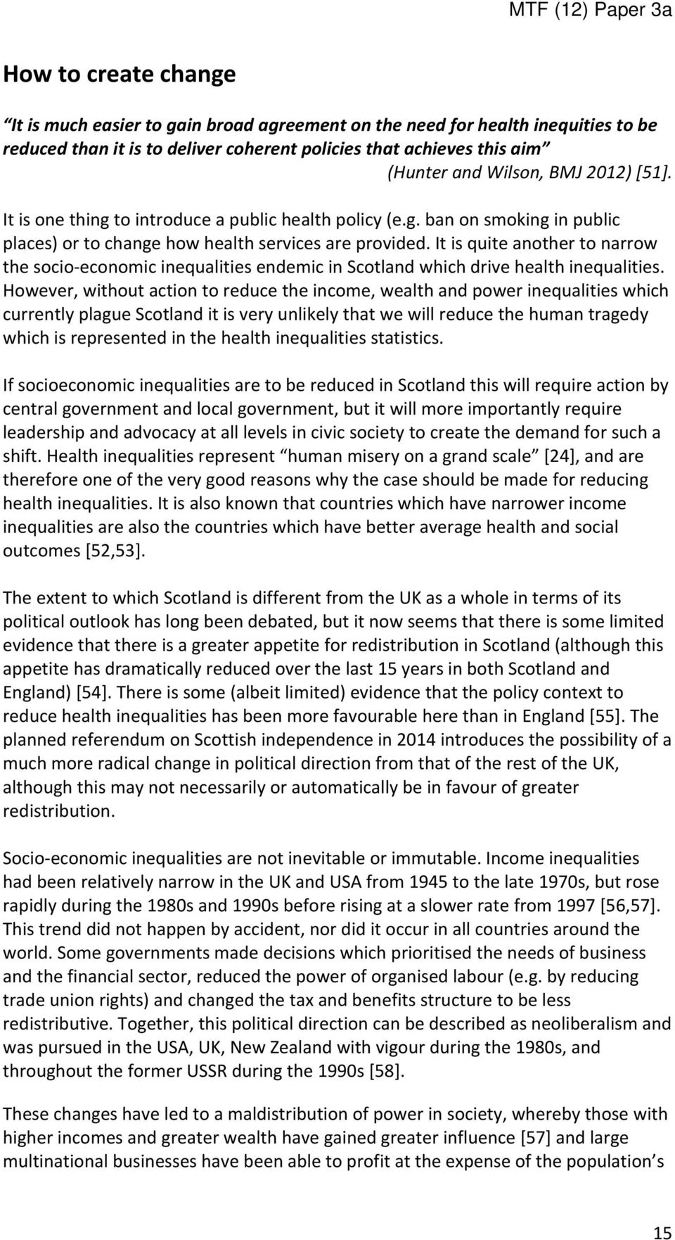 It is quite another to narrow the socio economic inequalities endemic in Scotland which drive health inequalities.
