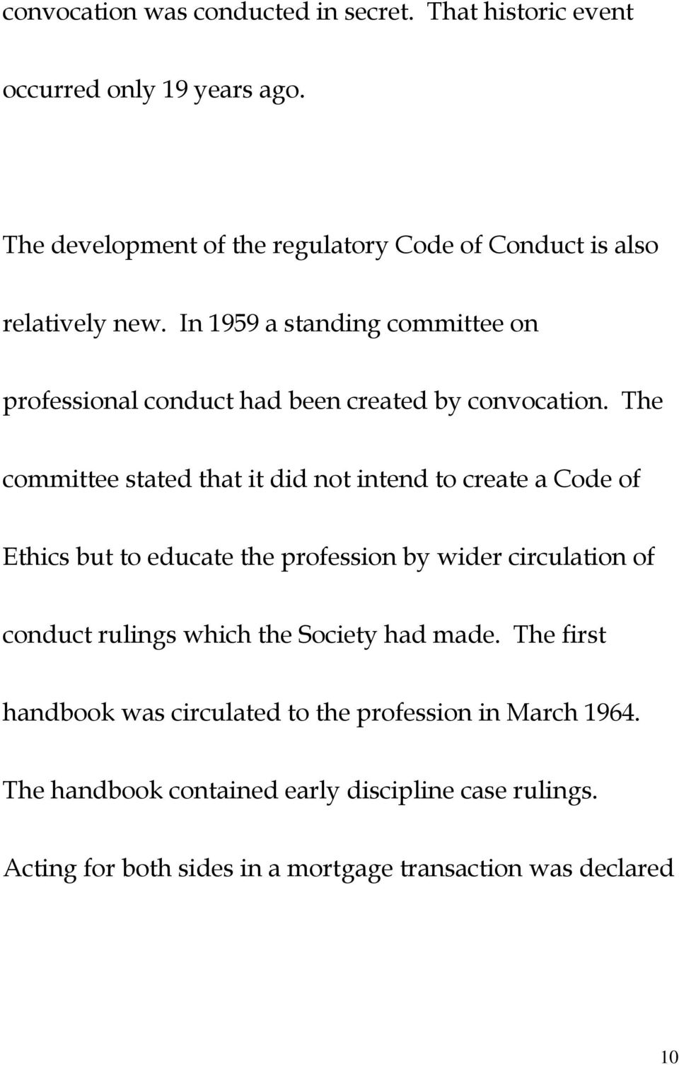 In 1959 a standing committee on professional conduct had been created by convocation.