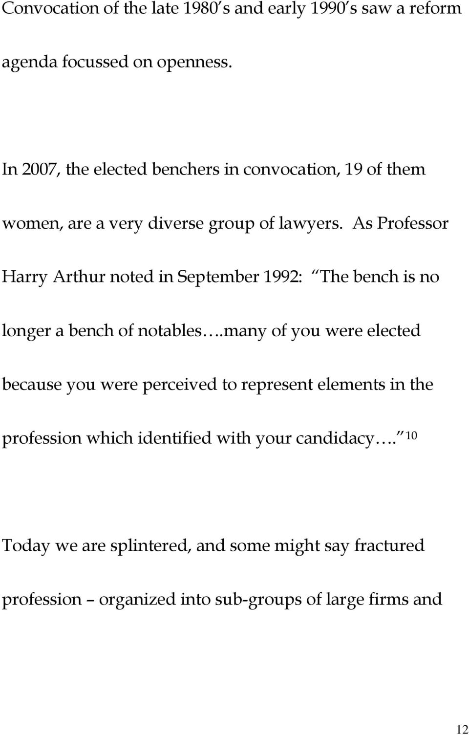 As Professor Harry Arthur noted in September 1992: The bench is no longer a bench of notables.