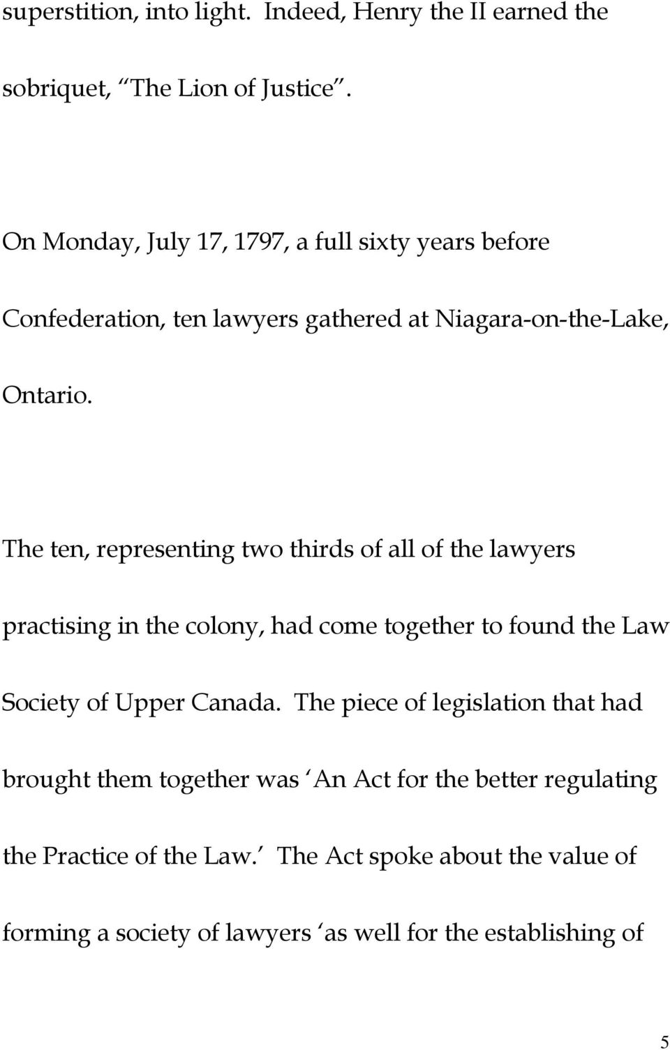 The ten, representing two thirds of all of the lawyers practising in the colony, had come together to found the Law Society of Upper Canada.