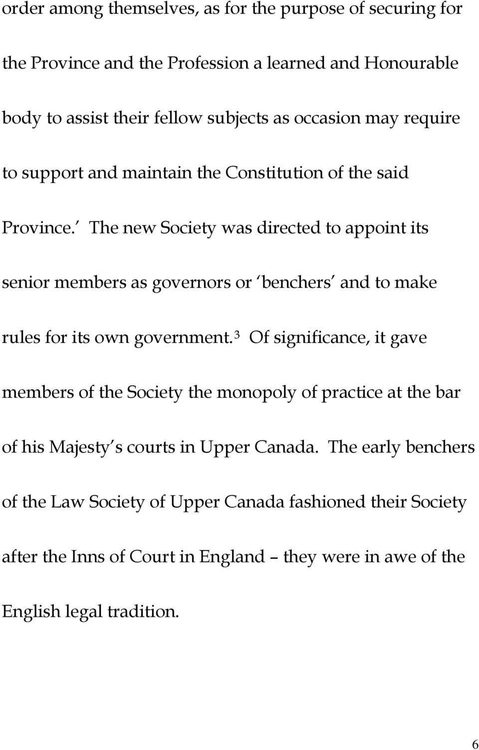 The new Society was directed to appoint its senior members as governors or benchers and to make rules for its own government.