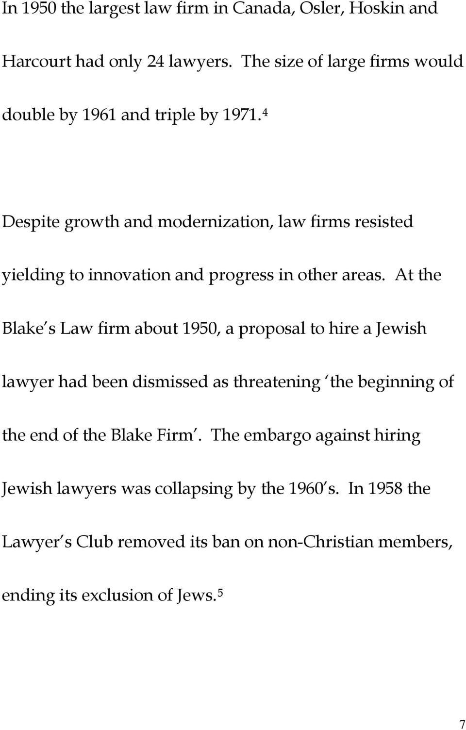 4 Despite growth and modernization, law firms resisted yielding to innovation and progress in other areas.