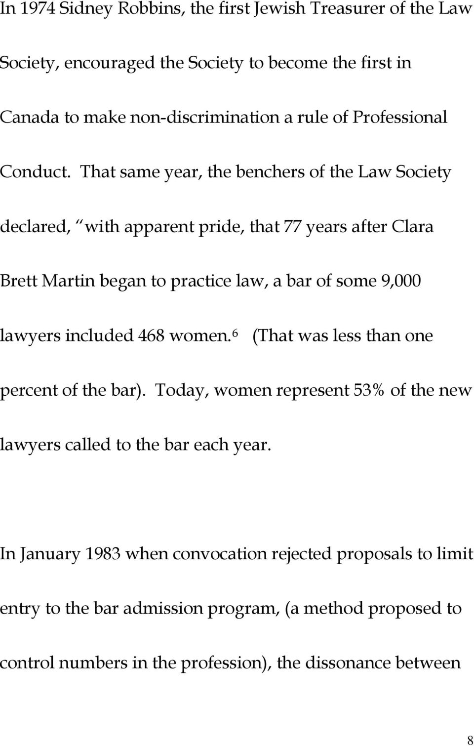 That same year, the benchers of the Law Society declared, with apparent pride, that 77 years after Clara Brett Martin began to practice law, a bar of some 9,000 lawyers