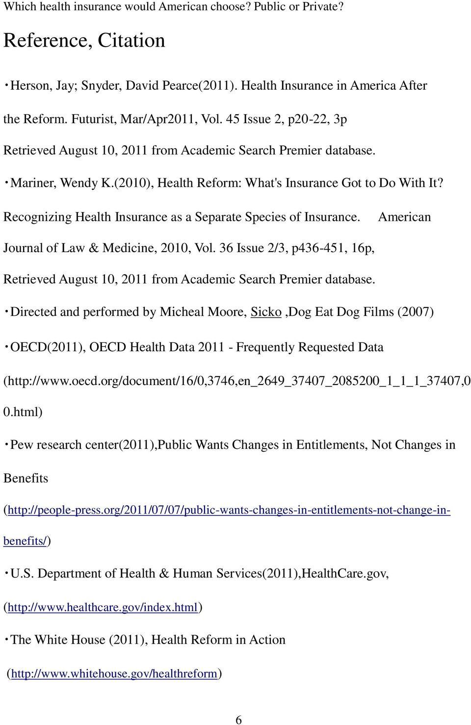 Recognizing Health Insurance as a Separate Species of Insurance. American Journal of Law & Medicine, 200, Vol. 36 Issue 2/3, p436-45, 6p, Retrieved August 0, 20 from Academic Search Premier database.