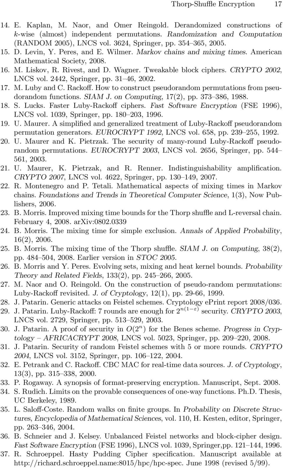 Tweakable block ciphers. CRYPTO 2002, LNCS vol. 2442, Springer, pp. 31 46, 2002. 17. M. Luby and C. Rackoff. How to construct pseudorandom permutations from pseudorandom functions. SIAM J.