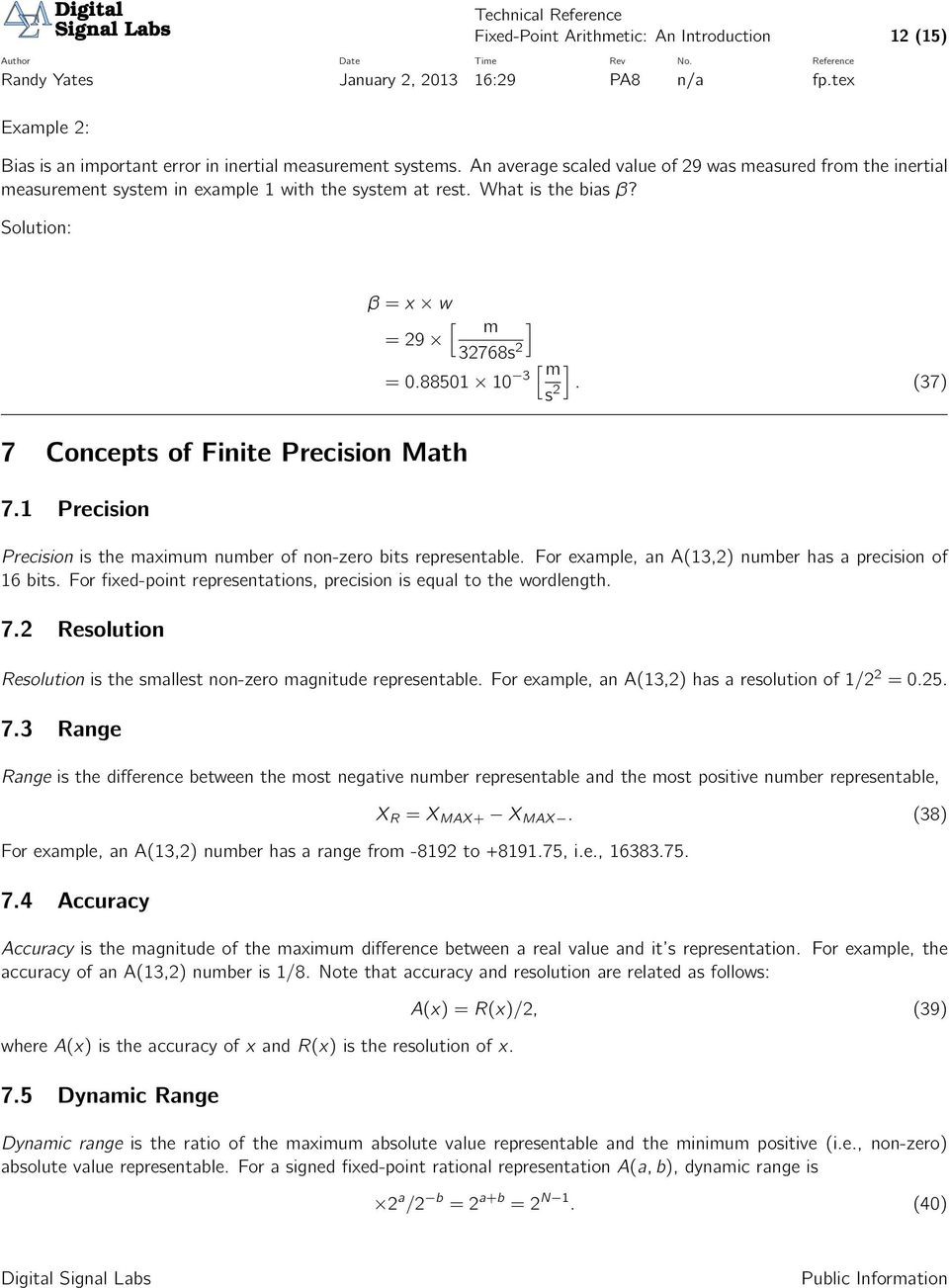(37) 7 Concepts of Finite Precision Math 7.1 Precision Precision is the maximum number of non-zero bits representable. For example, an A(13,2) number has a precision of 16 bits.