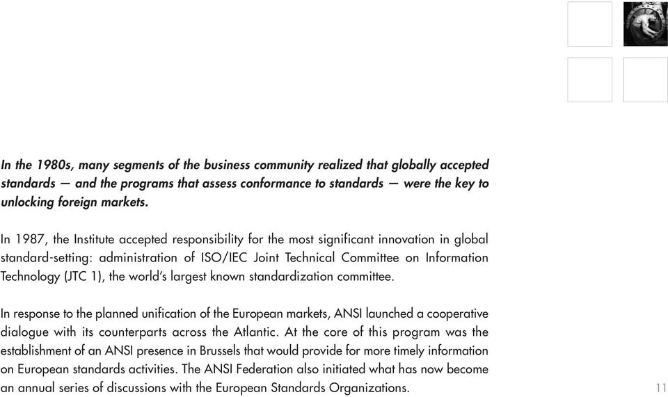 the world s largest known standardization committee. In response to the planned unification of the European markets, ANSI launched a cooperative dialogue with its counterparts across the Atlantic.