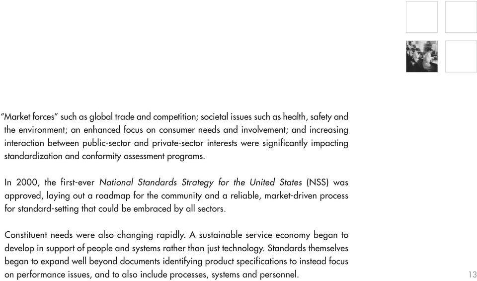 In 2000, the first-ever National Standards Strategy for the United States (NSS) was approved, laying out a roadmap for the community and a reliable, market-driven process for standard-setting that