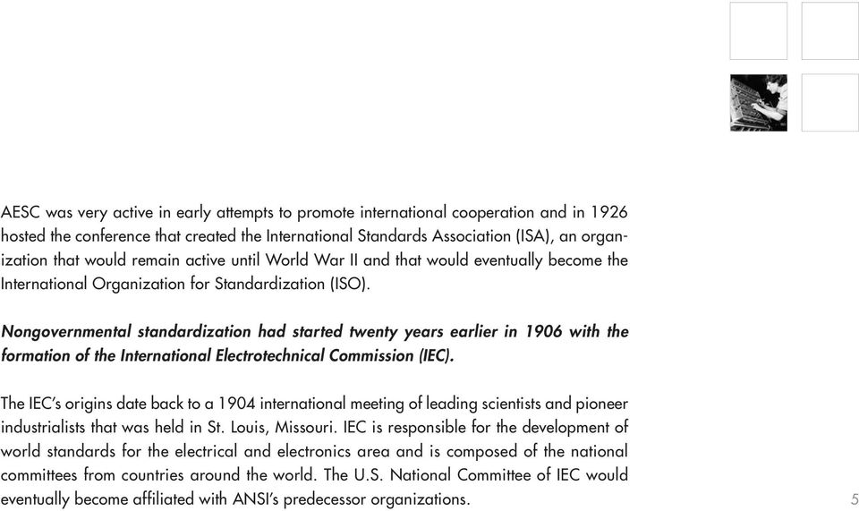 Nongovernmental standardization had started twenty years earlier in 1906 with the formation of the International Electrotechnical Commission (IEC).