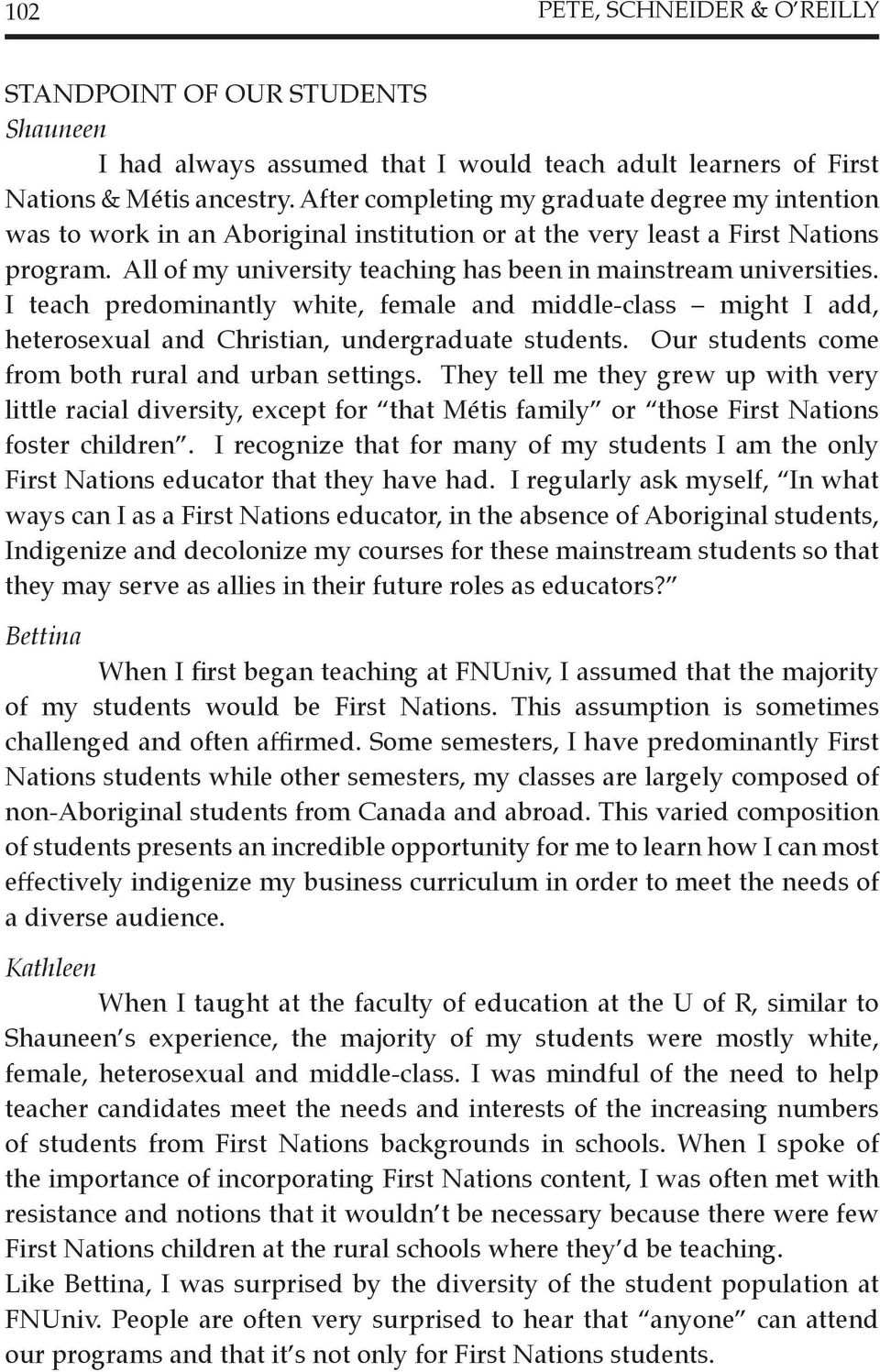 All of my university teaching has been in mainstream universities. I teach predominantly white, female and middle-class might I add, heterosexual and Christian, undergraduate students.