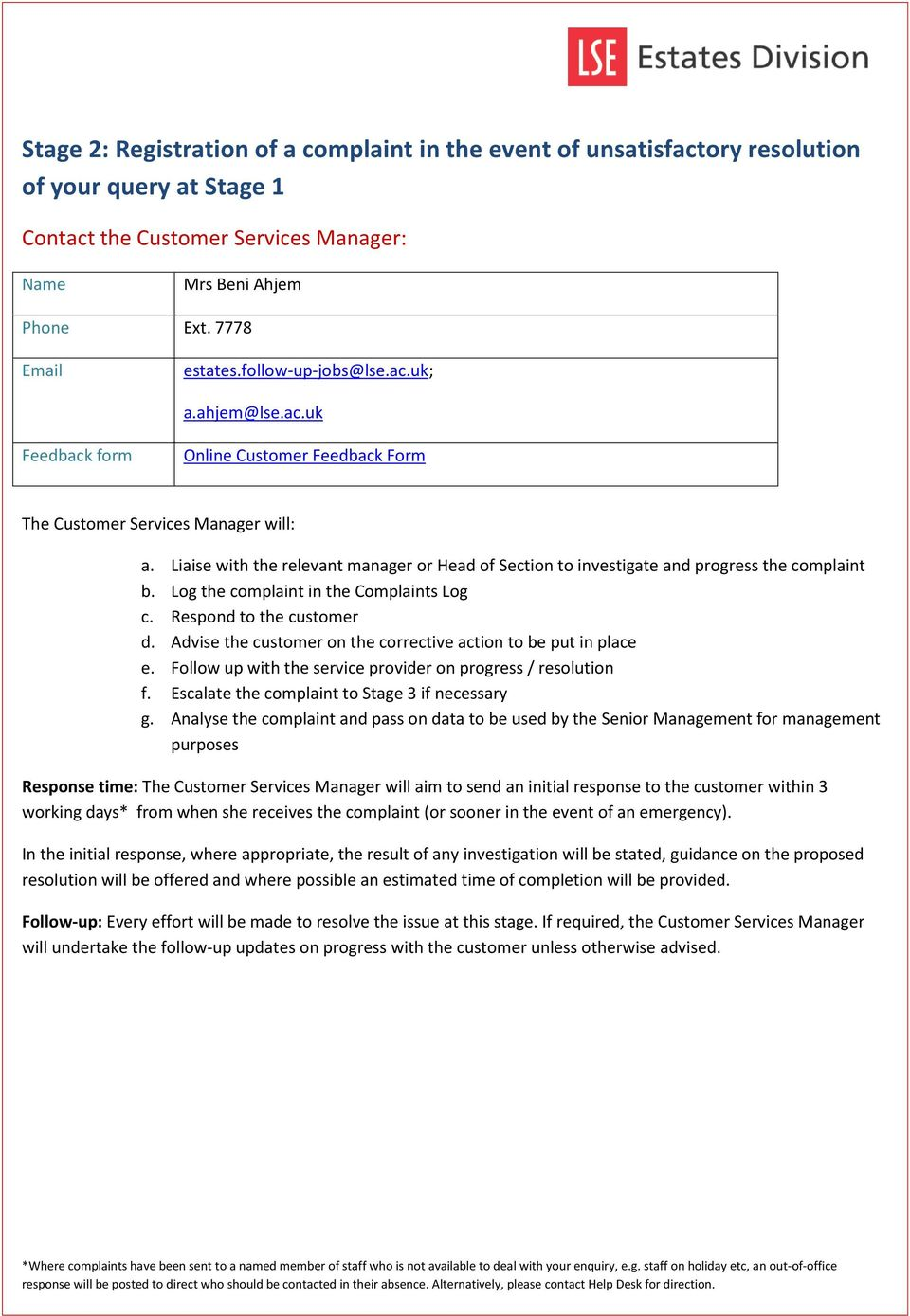 Liaise with the relevant manager or Head of Section to investigate and progress the complaint b. Log the complaint in the Complaints Log c. Respond to the customer d.