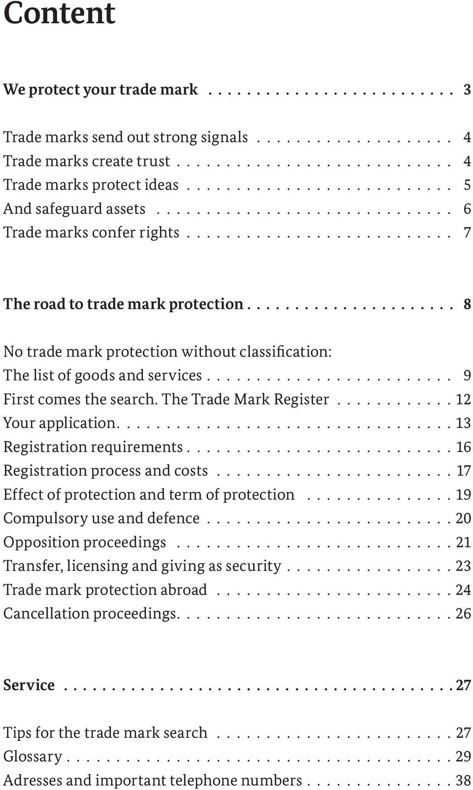 ..................... 8 No trade mark protection without classification: The list of goods and services......................... 9 First comes the search. The Trade Mark Register............ 12 Your application.