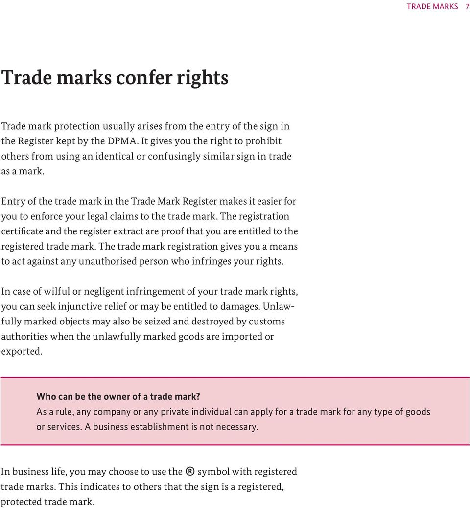 Entry of the trade mark in the Trade Mark Register makes it easier for you to enforce your legal claims to the trade mark.