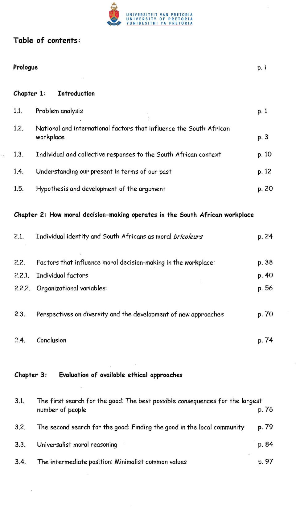 20 Chapter 2: How moral decision-making operates in the South African workplace 2.1. Individual identity and South Africans as moral bricoleurs p.24 2.2. Factors that influence moral decision-making in the workplace: p.
